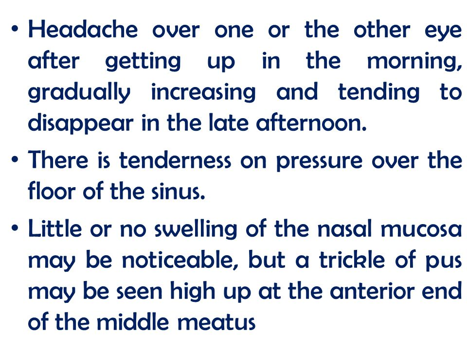 Headache over one or the other eye after getting up in the morning, gradually increasing and tending to disappear in the late afternoon.