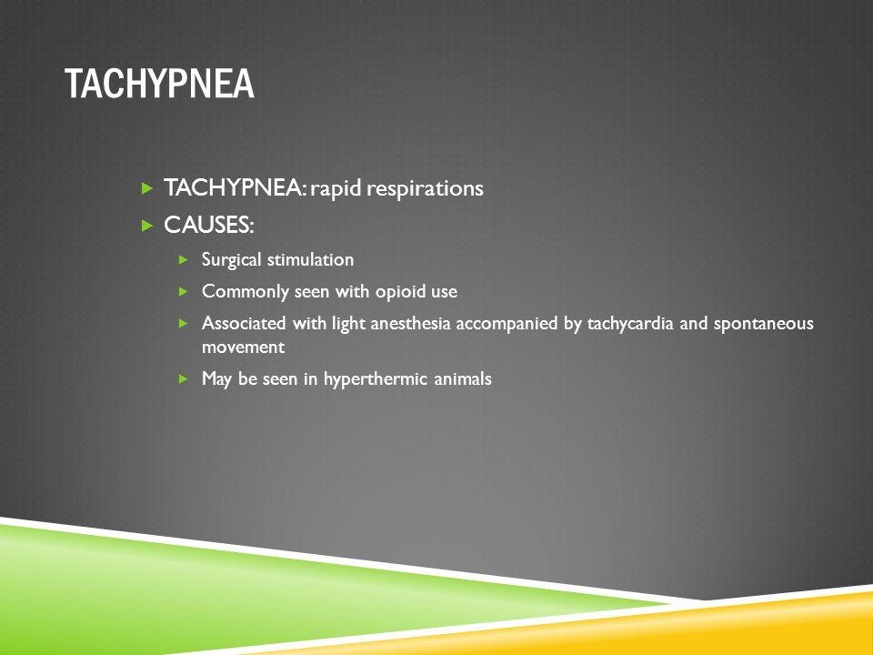 TACHYPNEA TACHYPNEA: rapid respirations CAUSES: Surgical stimulation