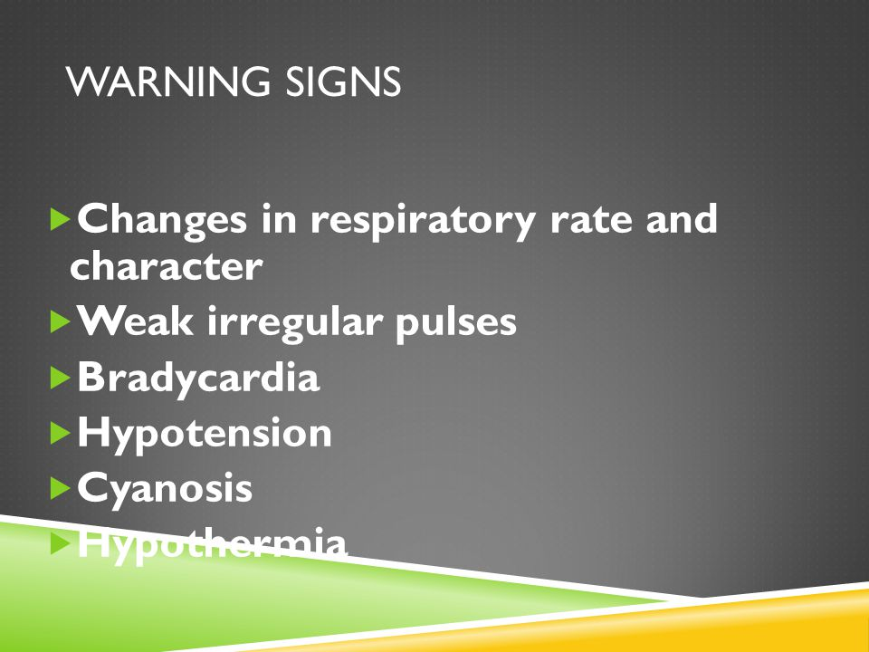 Warning signs Changes in respiratory rate and character. Weak irregular pulses. Bradycardia. Hypotension.