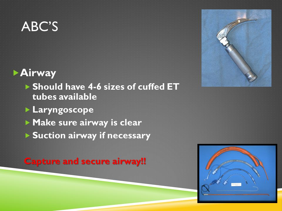 ABC's Airway Should have 4-6 sizes of cuffed ET tubes available