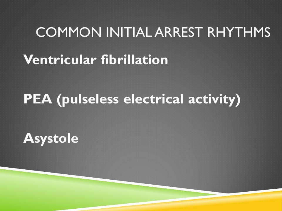 Common Initial Arrest Rhythms