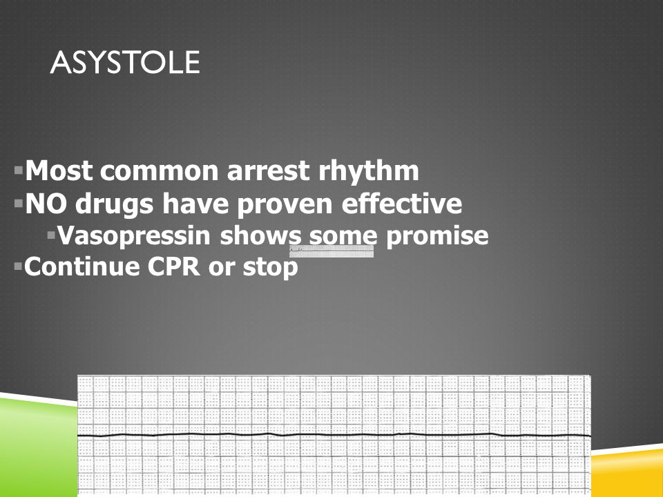 Asystole Most common arrest rhythm NO drugs have proven effective