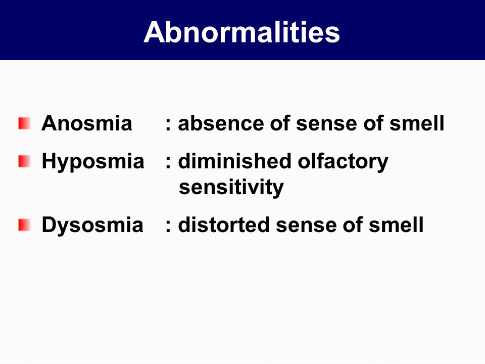 Abnormalities Anosmia : absence of sense of smell