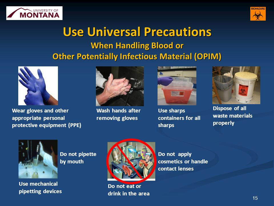 Use Universal Precautions When Handling Blood or Other Potentially Infectious Material (OPIM)