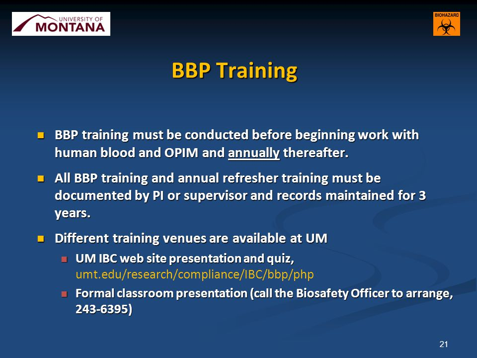 BBP Training BBP training must be conducted before beginning work with human blood and OPIM and annually thereafter.
