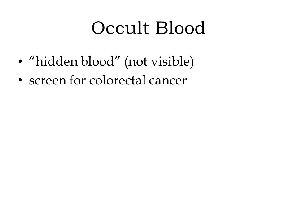 Occult Blood hidden blood (not visible) screen for colorectal cancer