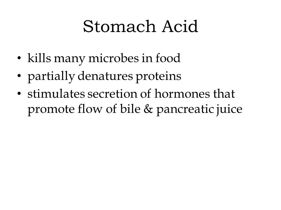 Stomach Acid kills many microbes in food partially denatures proteins