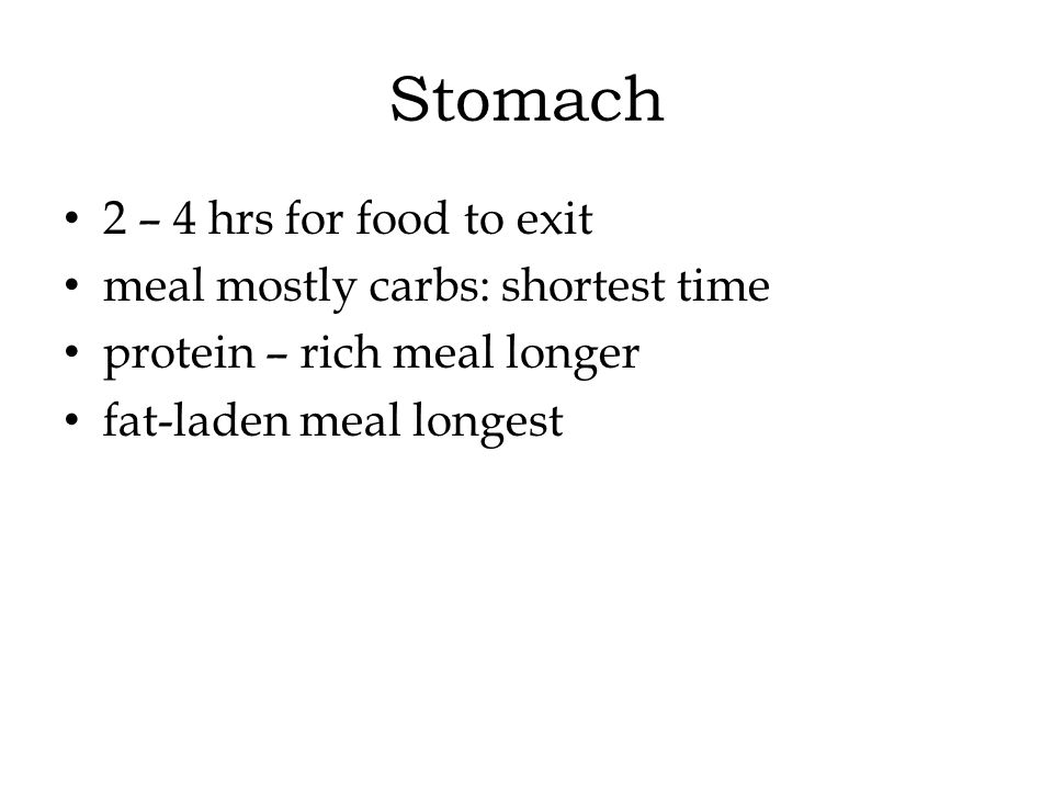Stomach 2 – 4 hrs for food to exit meal mostly carbs: shortest time