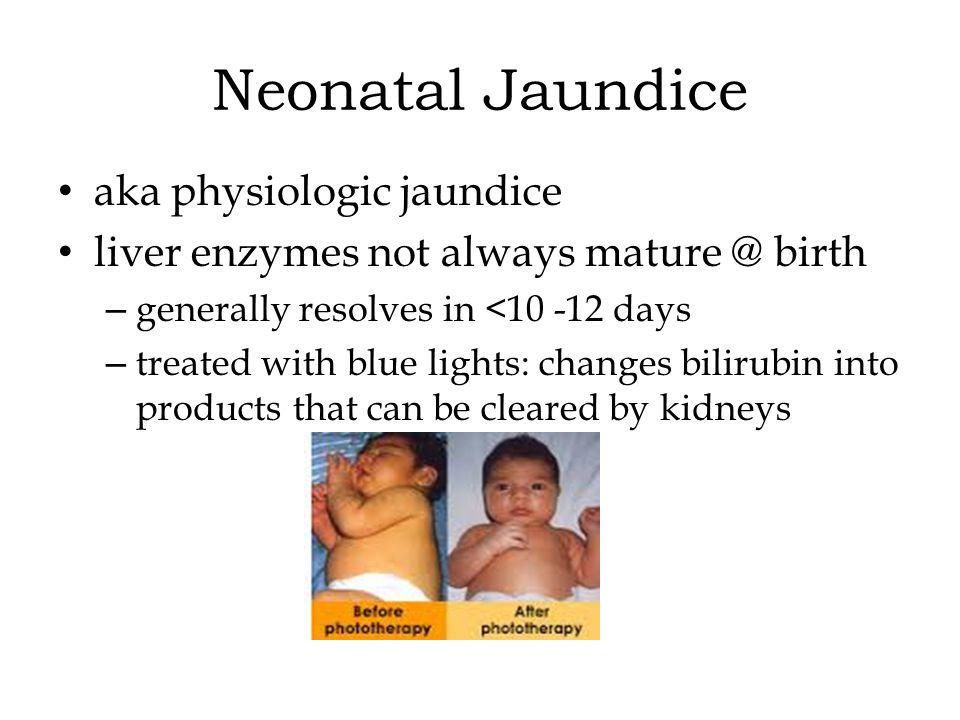Neonatal Jaundice aka physiologic jaundice