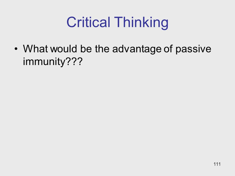 Critical Thinking What would be the advantage of passive immunity