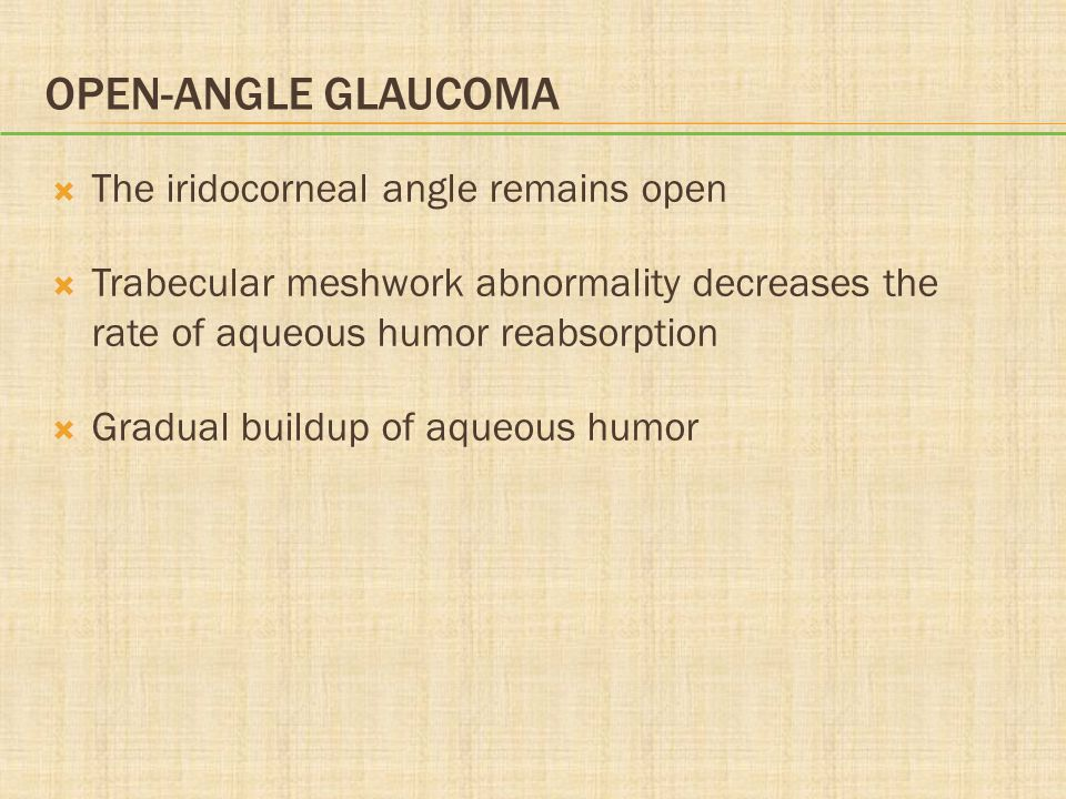 Open-angle Glaucoma The iridocorneal angle remains open