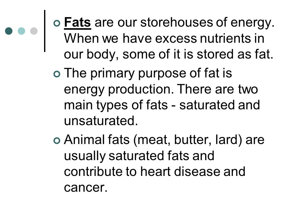 Fats are our storehouses of energy