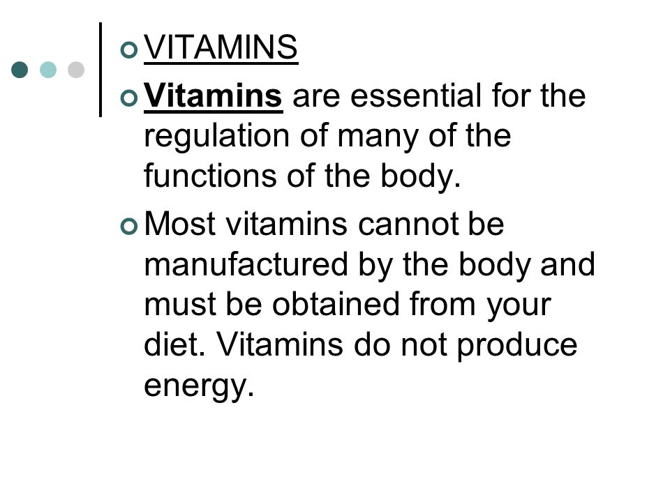 VITAMINS Vitamins are essential for the regulation of many of the functions of the body.