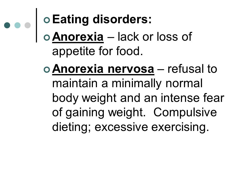 Eating disorders: Anorexia – lack or loss of appetite for food.