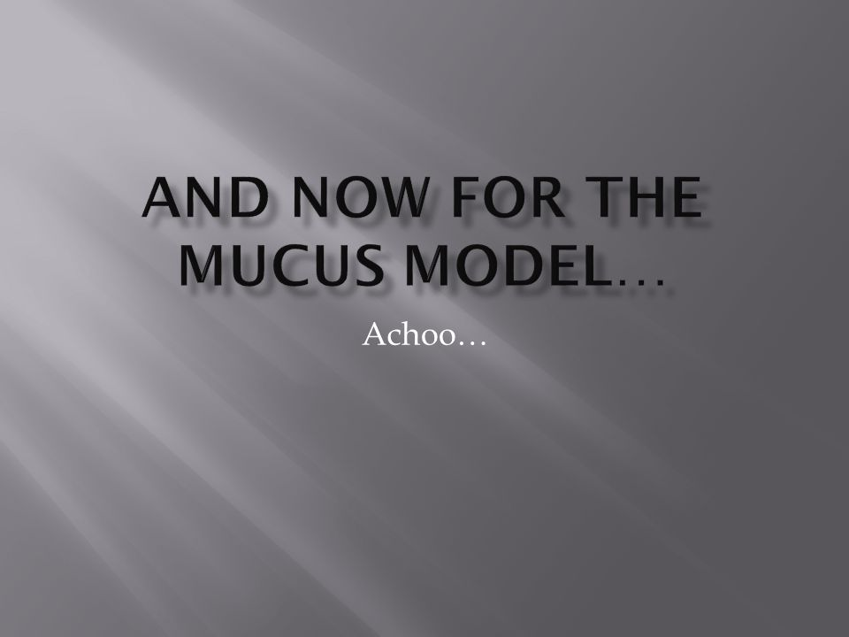 And now for the mucus model…