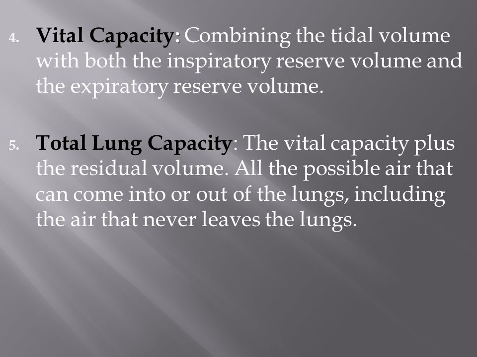 Vital Capacity: Combining the tidal volume with both the inspiratory reserve volume and the expiratory reserve volume.