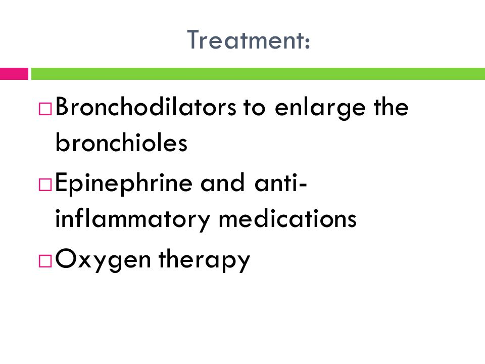 Treatment: Bronchodilators to enlarge the bronchioles. Epinephrine and anti- inflammatory medications.