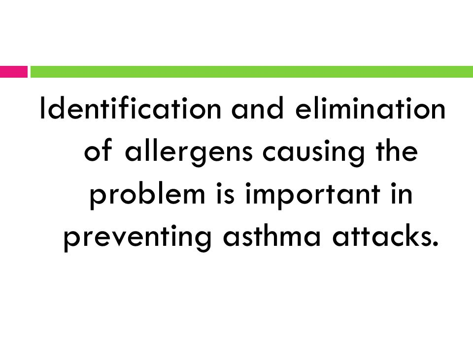 Identification and elimination of allergens causing the problem is important in preventing asthma attacks.