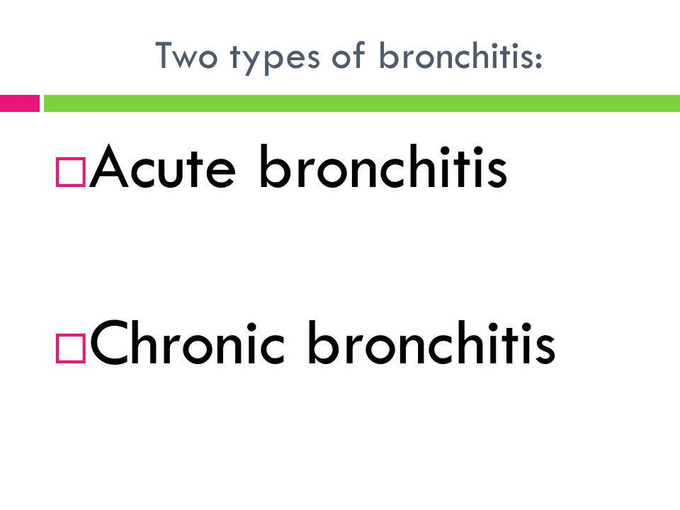 Two types of bronchitis: