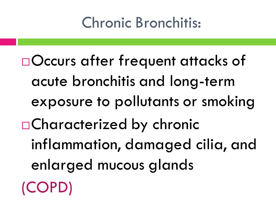 Chronic Bronchitis: Occurs after frequent attacks of acute bronchitis and long-term exposure to pollutants or smoking.