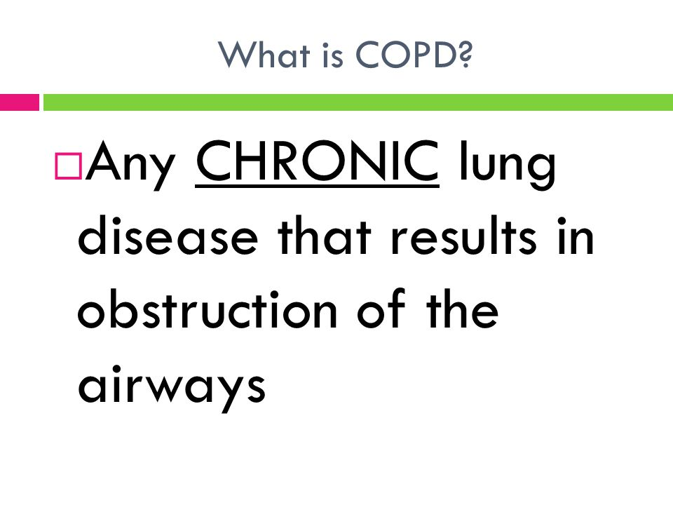 Any CHRONIC lung disease that results in obstruction of the airways
