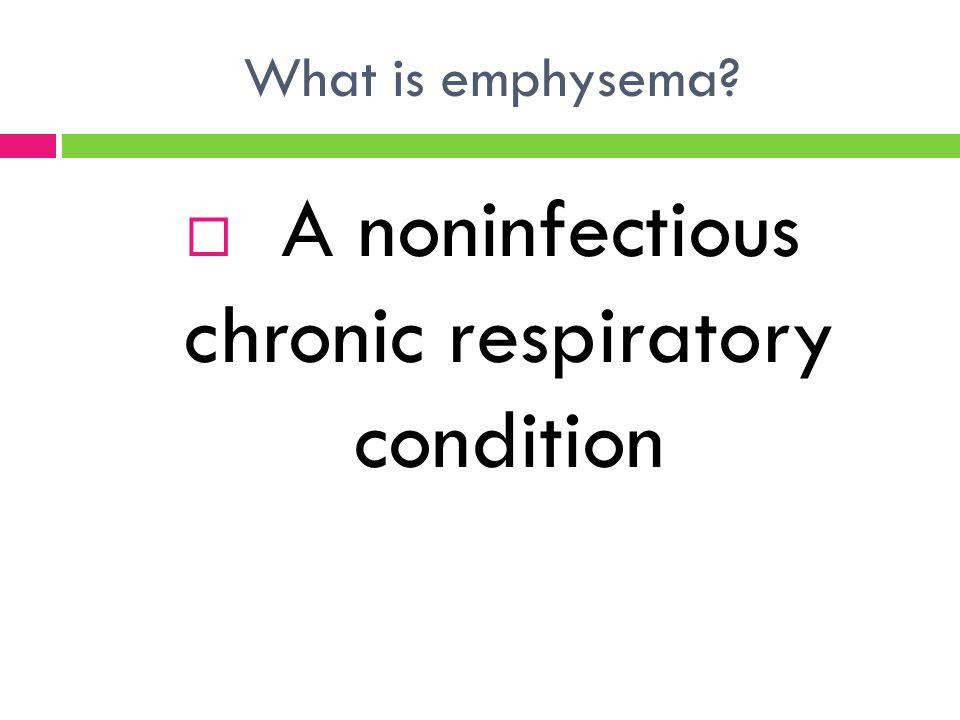 A noninfectious chronic respiratory condition