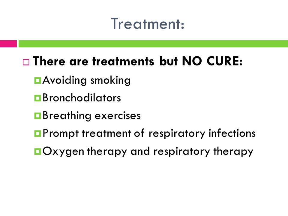 Treatment: There are treatments but NO CURE: Avoiding smoking