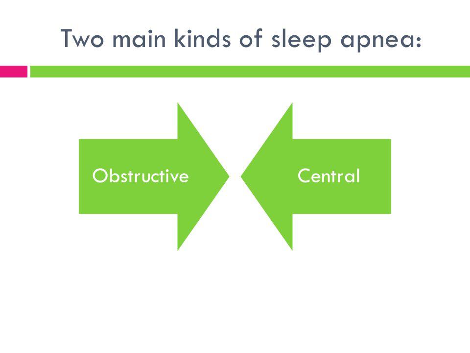 Two main kinds of sleep apnea: