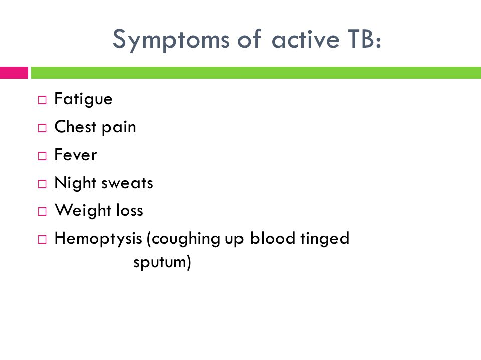 Symptoms of active TB: Fatigue Chest pain Fever Night sweats