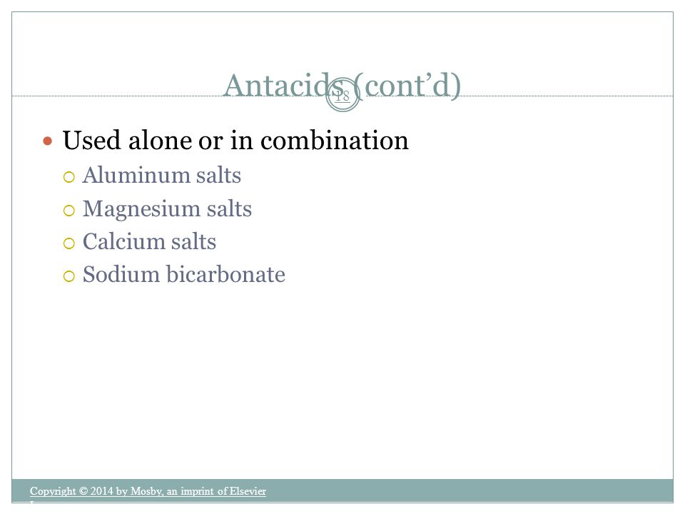 Antacids (cont'd) Used alone or in combination Aluminum salts