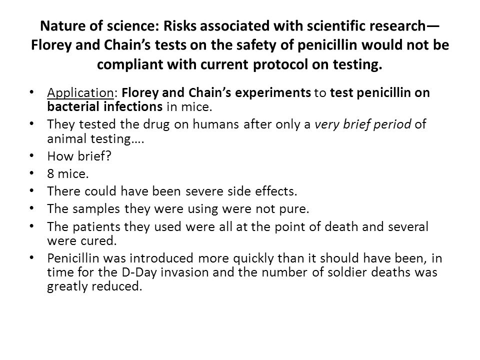 Nature of science: Risks associated with scientific research—Florey and Chain's tests on the safety of penicillin would not be compliant with current protocol on testing.