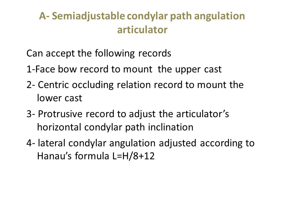 A- Semiadjustable condylar path angulation articulator
