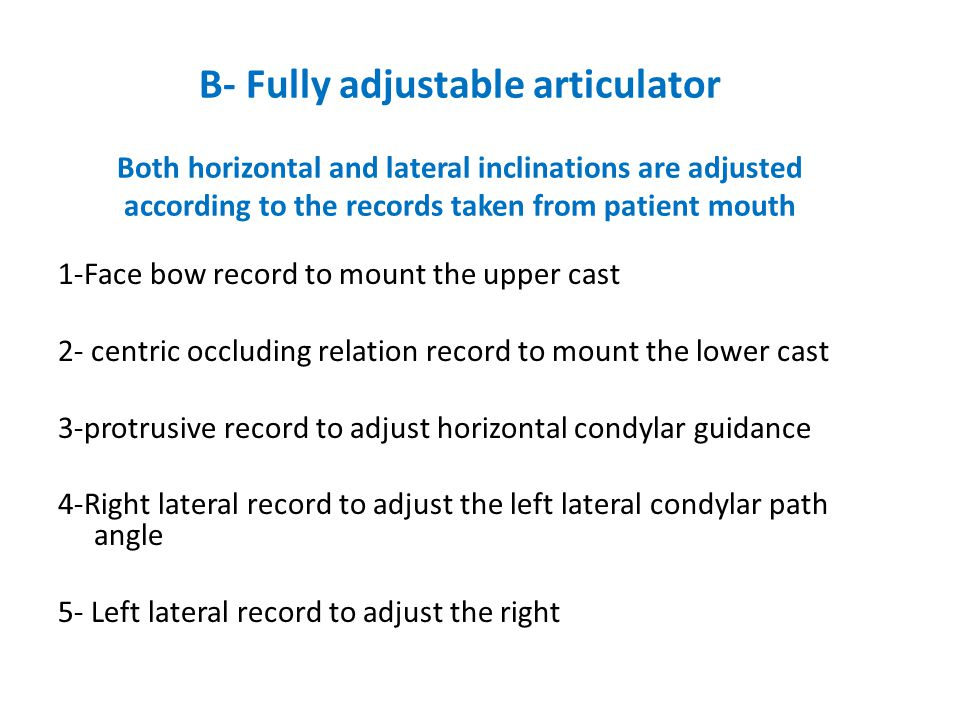 B- Fully adjustable articulator Both horizontal and lateral inclinations are adjusted according to the records taken from patient mouth