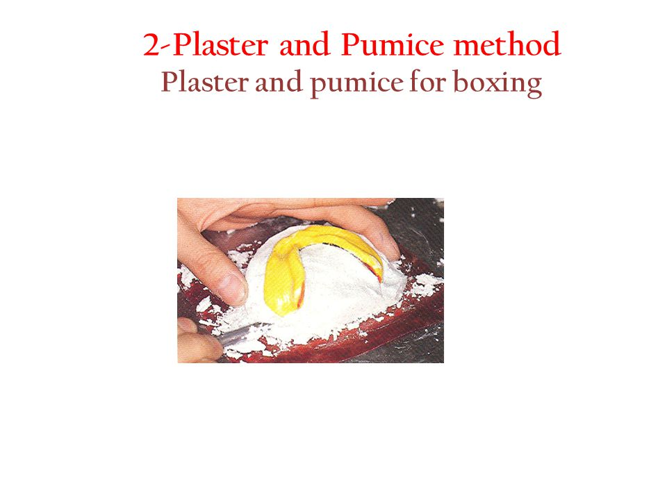 2-Plaster and Pumice method Plaster and pumice for boxing