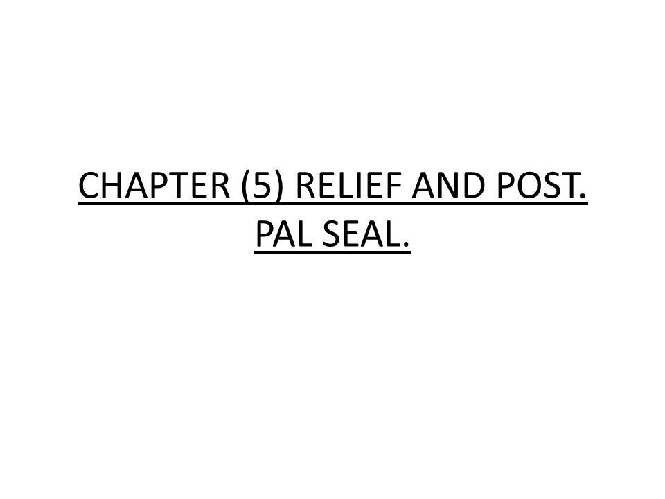 CHAPTER (5) RELIEF AND POST. PAL SEAL.