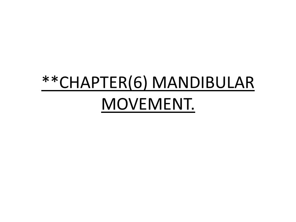 **CHAPTER(6) MANDIBULAR MOVEMENT.