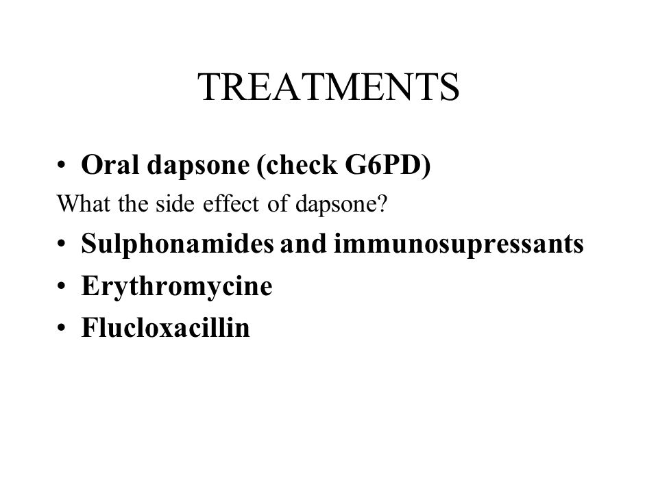 TREATMENTS Oral dapsone (check G6PD)