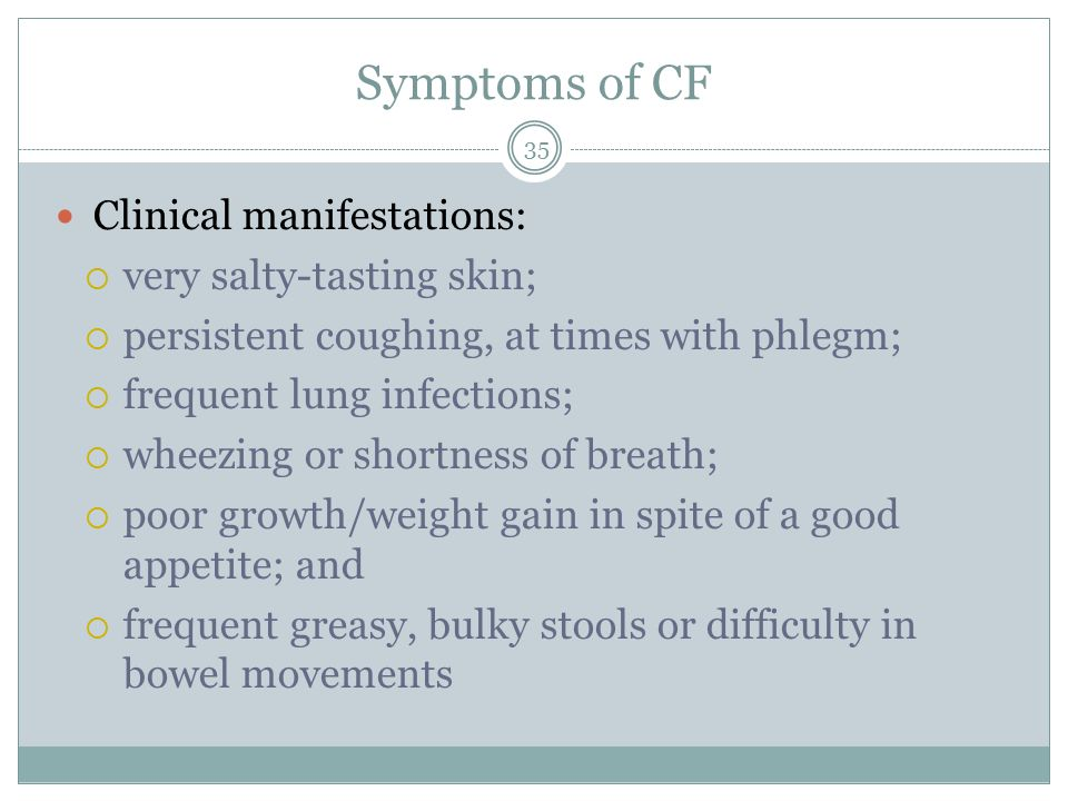 Symptoms of CF Clinical manifestations: very salty-tasting skin;