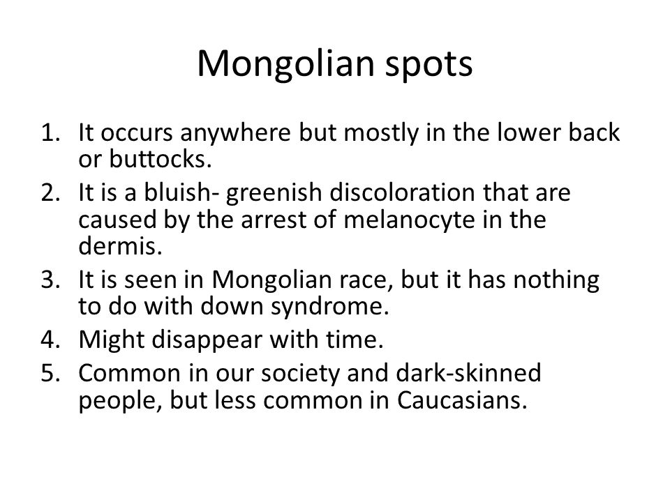 Mongolian spots It occurs anywhere but mostly in the lower back or buttocks.