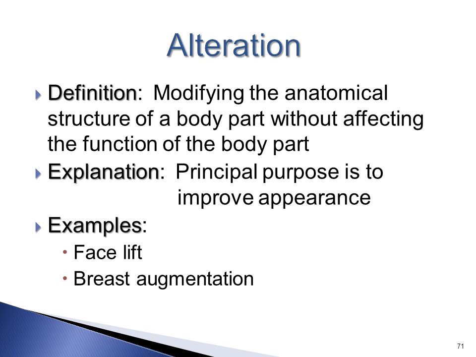 Alteration Definition: Modifying the anatomical structure of a body part without affecting the function of the body part.