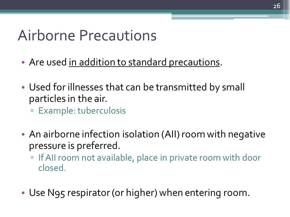 Airborne Precautions Are used in addition to standard precautions.