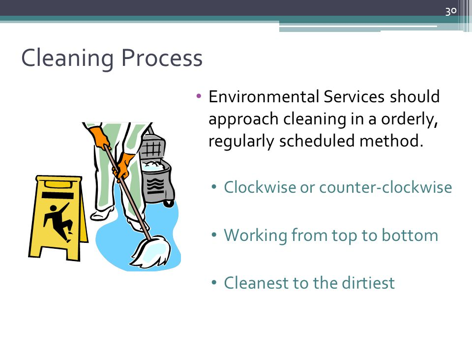 Cleaning Process Environmental Services should approach cleaning in a orderly, regularly scheduled method.