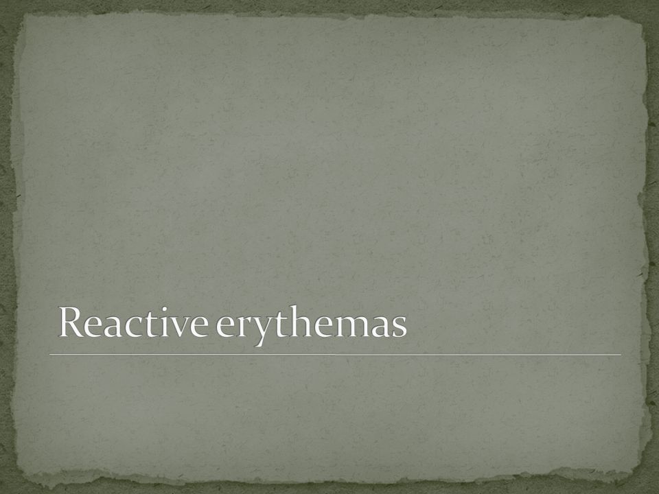 Reactive erythemas