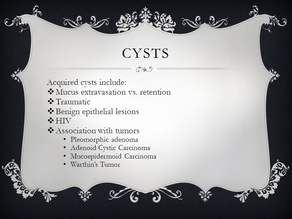 Cysts Acquired cysts include: Mucus extravasation vs. retention