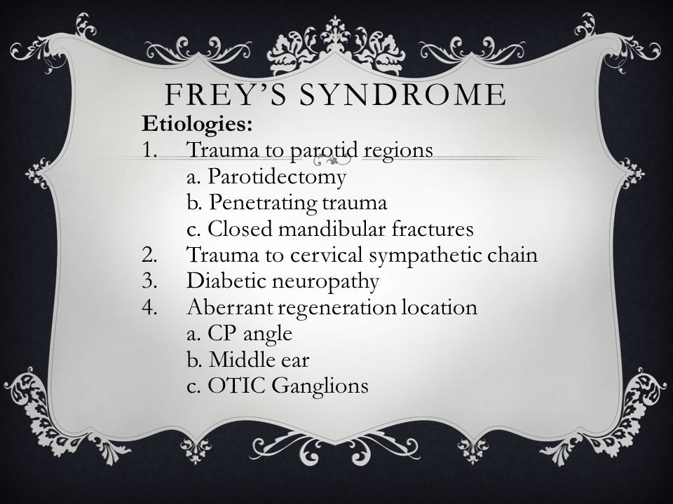 Frey's Syndrome Etiologies: Trauma to parotid regions a. Parotidectomy