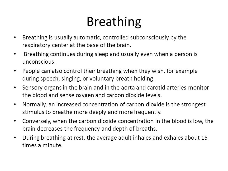 Breathing Breathing is usually automatic, controlled subconsciously by the respiratory center at the base of the brain.