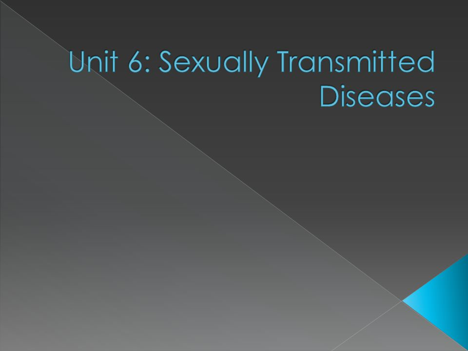 Unit 6: Sexually Transmitted Diseases