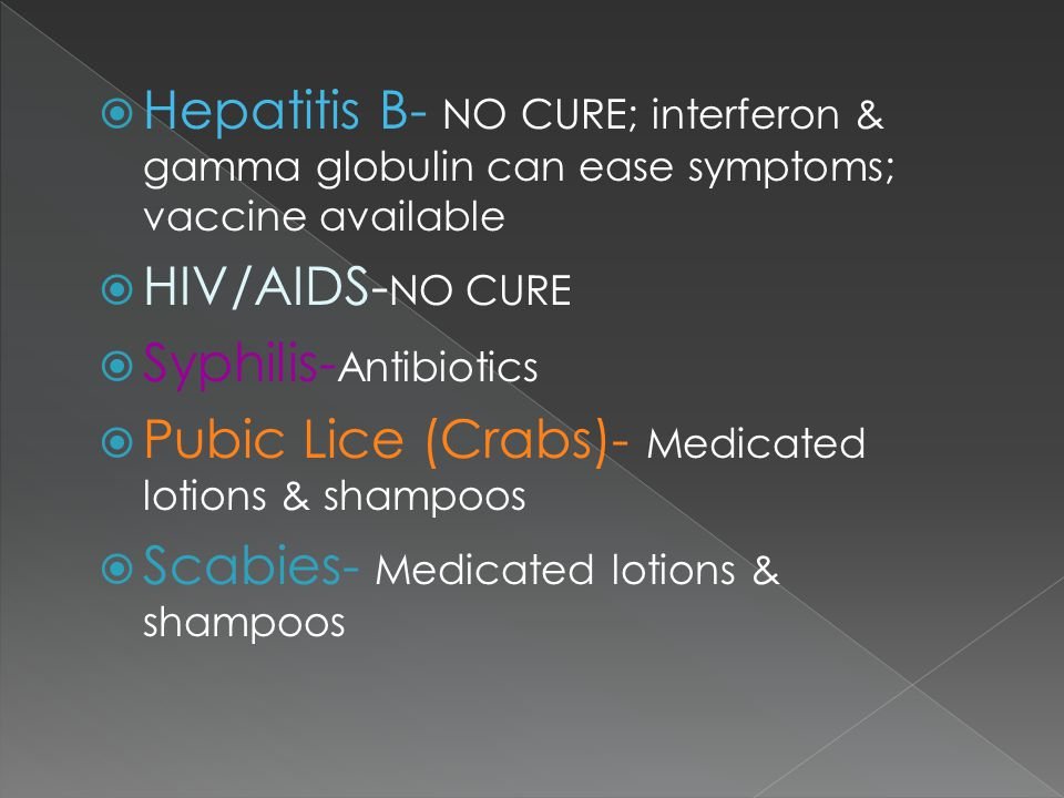 Hepatitis B- NO CURE; interferon & gamma globulin can ease symptoms; vaccine available