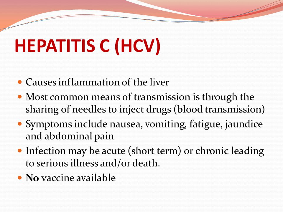 HEPATITIS C (HCV) Causes inflammation of the liver