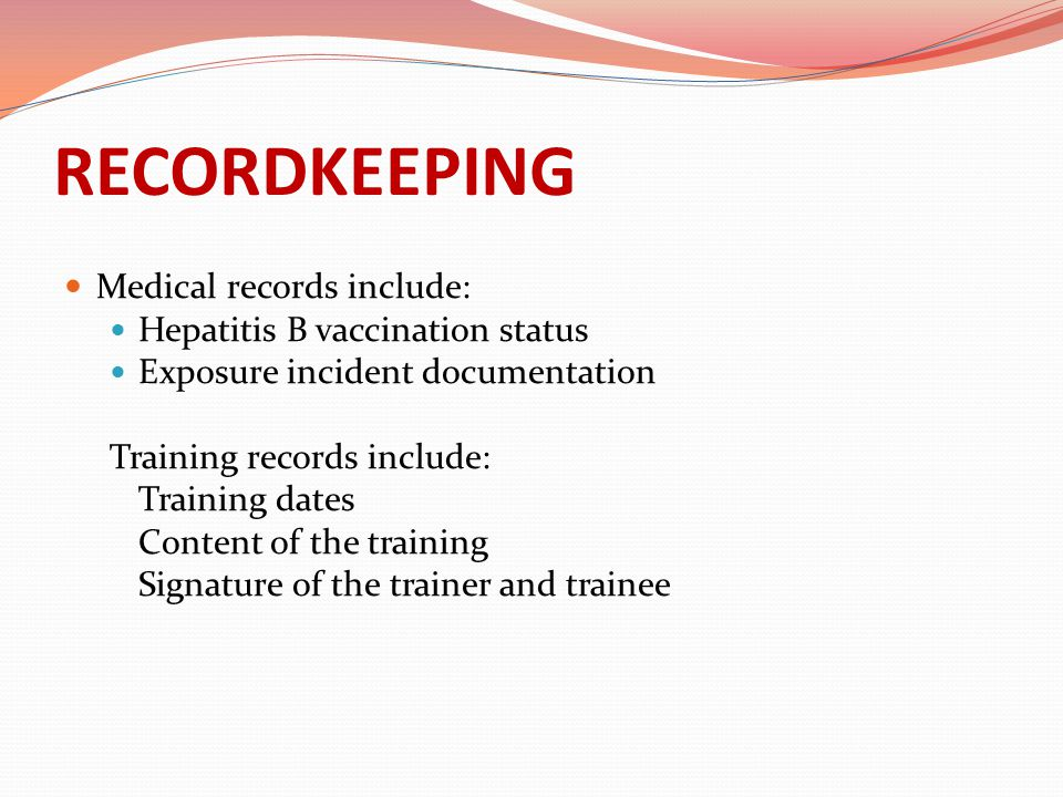 RECORDKEEPING Medical records include: Hepatitis B vaccination status